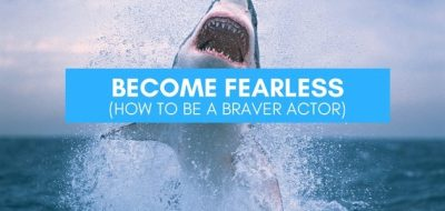 Becoming Fearless as an Actor